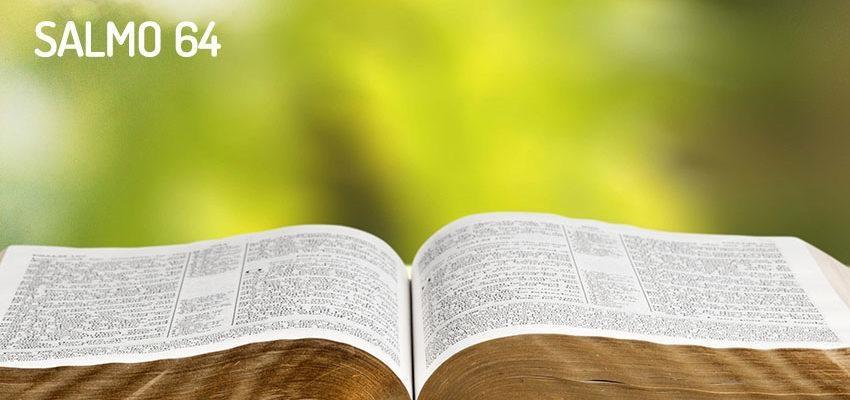 Salmo 64 - Ouve, ó Deus, a minha voz na minha oração
