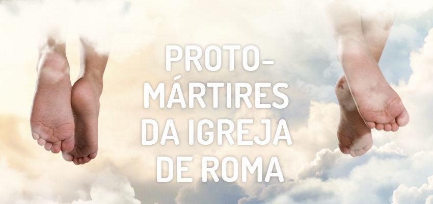 Santo do dia 30 de junho: Protomártires da Igreja de Roma