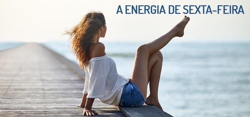A energia dos dias da semana: sexta-feira