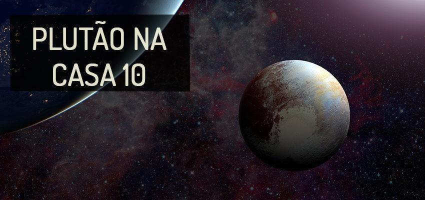 Plutão na Casa 10: perfil e significados
