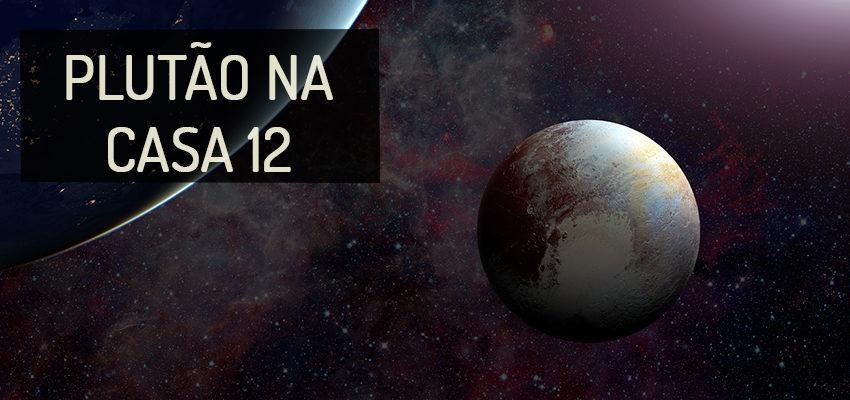 Plutão na Casa 12: perfil e significados