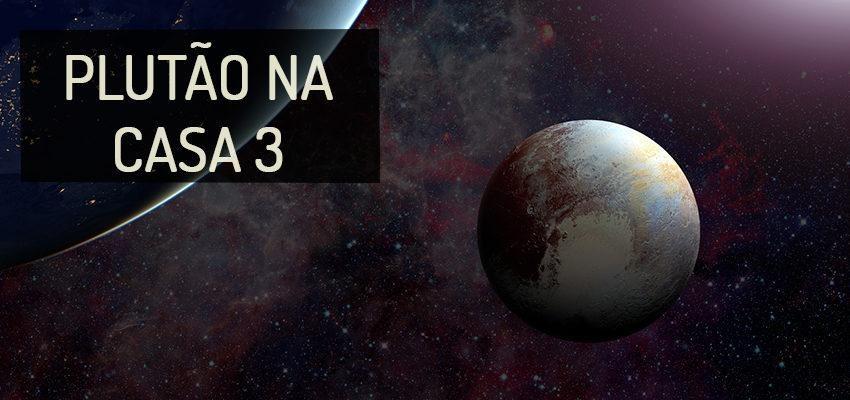 Plutão na Casa 3: perfil e significados