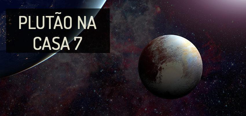 Plutão na Casa 7: perfil e significados