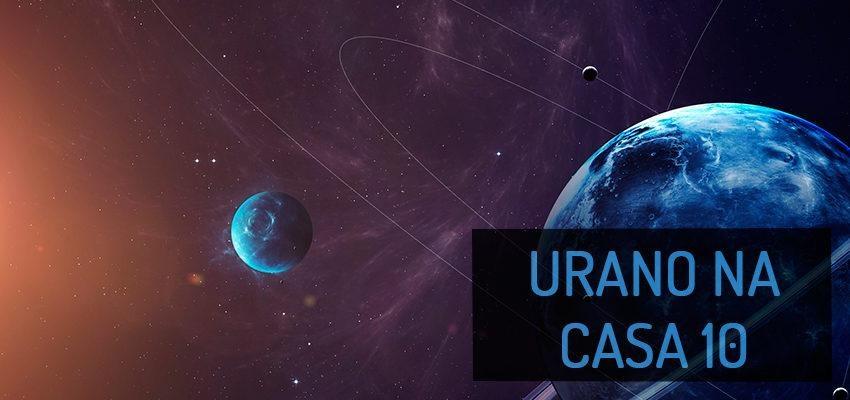 Urano na Casa 10: perfil e significados