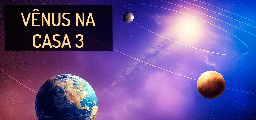 Vênus na Casa 3: perfil e significados