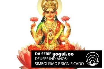 Lakshmi: saiba tudo sobre essa deusa indiana